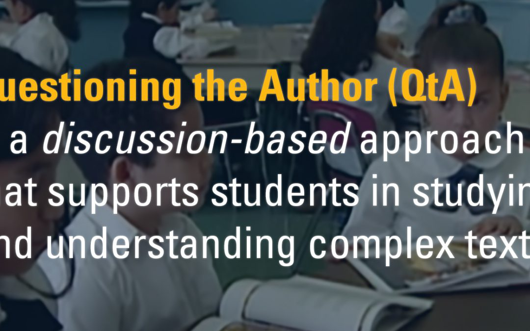 Questioning the Author: A Powerful Approach to Promote Student Understanding of Complex Texts